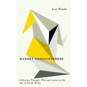 Gadget Consciousness. Collective Thought, Will and Action in the Age of Social Media, Paperback/Joss Hands
