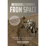 Incredible Stories from Space: A Behind-The-Scenes Look at the Missions Changing Our View of the Cosmos, Paperback