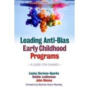 Leading Anti-Bias Early Childhood Programs: A Guide for Change: Leading Anti-Bias Early Childhood Programs