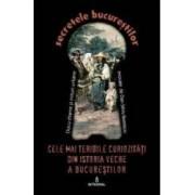 Secretele Bucurestilor vol.24 Cele mai teribile curiozitati din istoria veche a Bucurestilor - Dan-Silviu Boerescu