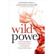 Wild Power: Discover the Magic of Your Menstrual Cycle and Awaken the Feminine Path to Power, Paperback/Sjanie Hugo Wurlitzer