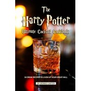 The Harry Potter Ultimate Cocktail Cookbook: 30 Drink Recipes to Liven Up Your Great Hall, Paperback/Dennis Carter