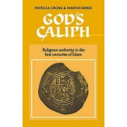 Gods Caliph Religious Authority in the First Centuries of Islam par Patricia Crone et Martin Hinds et Série éditée par la Faculté d'études orientales