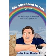 My Husband Is Not a Rainbow: The Brutally Awful, Hilarious Truth About Life, Love, Grief, and Loss, Paperback/Kevenn T. Smith