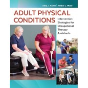 Adult Physical Conditions: Intervention Strategies for Occupational Therapy Assistants, Hardcover/Amy J. Mahle
