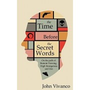 The Time Before the Secret Words: On the Path of Remote Viewing, High Strangeness and Zen, Paperback/John Edward Vivanco