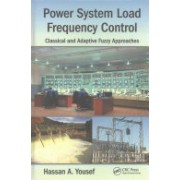 Power System Load Frequency Control - Classical and Adaptive Fuzzy Approaches (Yousef Hassan A.)(Cartonat) (9781498745574)
