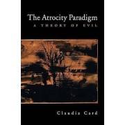 The Atrocity Paradigm by Claudia Card