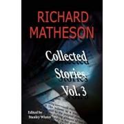 Richard Matheson, Volume 3: Collected Stories, Paperback/Richard Matheson