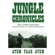 Jungle Chronicles and Other Writings: Recollections of a South Sudanese, Paperback/Atem Yaak Atem