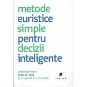 Metode euristice simple pentru decizii inteligente/Gerd Gigerenzer, Peter Todd