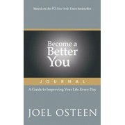 Become a Better You Journal: A Guide to Improving Your Life Every Day, Paperback/Joel Osteen