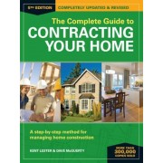 The Complete Guide to Contracting Your Home: A Step-By-Step Method for Managing Home Construction, Paperback