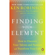 Finding Your Element: How to Discover Your Talents and Passions and Transform Your Life, Paperback