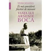Ei ma considera facator de minuni:viata lui arsenie boca/Tatiana Niculescu