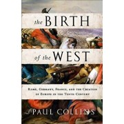 The Birth of the West: Rome, Germany, France, and the Creation of Europe in the Tenth Century, Paperback/Paul Collins