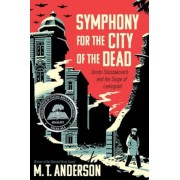 Symphony for the City of the Dead: Dmitri Shostakovich and the Siege of Leningrad, Hardcover