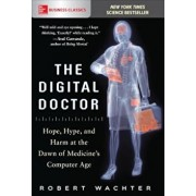 The Digital Doctor: Hope, Hype, and Harm at the Dawn of Medicine's Computer Age, Paperback/Robert Wachter