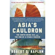 Asia's Cauldron: The South China Sea and the End of a Stable Pacific, Paperback/Robert D. Kaplan