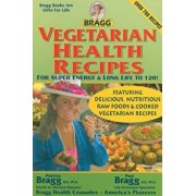 Vegetarian Health Recipes for Super Energy & Long Life to 120!, Paperback/Patricia Bragg