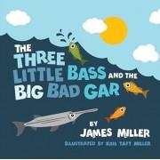 The Three Little Bass and the Big Bad Gar, Paperback/Kris Taft Miller
