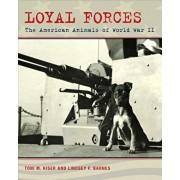 Loyal Forces: The American Animals of World War II, Hardcover/Toni M. Kiser