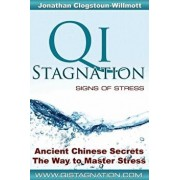 Qi Stagnation - Signs of Stress: Putting Chinese Medicine Into English This Book Explains Stress from Its Earliest Appearance Right Through to Severe, Paperback/Mr Jonathan Nigel Clogstoun-Willmott