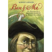 Ben and Me: A New and Astonishing Life of Benjamin Franklin as Written by His Good Mouse Amos, Paperback