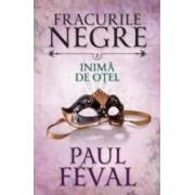 Fracurile Negre Vol. 2 Inima de otel - Paul Feval