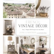 French Vintage Decor - Easy and Elegant DIY Projects for Any Home (Lundstrom Jamie)(Paperback) (9781624145421)