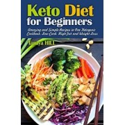 Keto Diet for Beginners: Amazing and Simple Recipes in One Ketogenic Cookbook, Low-Carb, High-Fat and Weight Loss Recipes., Paperback/Tanaya Hill