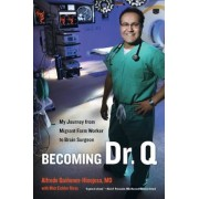 Becoming Dr. Q: My Journey from Migrant Farm Worker to Brain Surgeon, Paperback