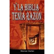 Y La Biblia Tenia Razon (Coleccion de La Biblia de Israel), Paperback/Werner Keller