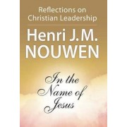 In the Name of Jesus by Henri J. M. Nouwen