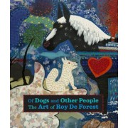 Of Dogs and Other People: The Art of Roy de Forest, Hardcover