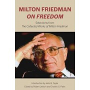 Milton Friedman on Freedom: Selections from the Collected Works of Milton Friedman, Hardcover