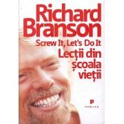 Screw it, Let's do it - Lectii din scoala vietii/Richard Branson