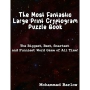 The Most Fantastic Large Print Cryptogram Puzzle Book: The Biggest, Best, Smartest and Funniest Word Games of All Time, Paperback/Mohammad Barlow