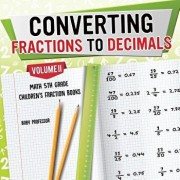 Converting Fractions to Decimals Volume II - Math 5th Grade Children's Fraction Books, Paperback/Baby Professor