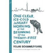 One Clear Ice-cold January Morning at the Beginning of the 21st Century (Schimmelpfennig Roland)(Paperback) (9780857057013)