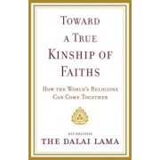Toward a True Kinship of Faiths: How the World's Religions Can Come Together, Paperback/Dalai Lama