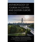 Anthropology of Tourism in Central and Eastern Europe. Bridging Worlds, Hardback/***
