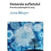 Hotarele sufletului. Practica psihologiei lui Jung/June Singer