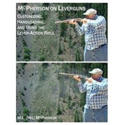 McPherson On Leverguns: Customizing, Handloading, and Using The Lever-Action Rifle (Black And White Edition), Paperback/M. L. McPherson