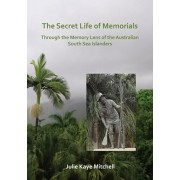 Secret Life of Memorials: Through the Memory Lens of the Australian South Sea Islanders, Paperback/Julie Mitchell