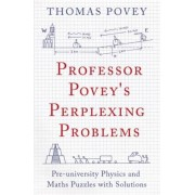 Professor Povey's Perplexing Problems: Pre-University Physics and Maths Puzzles with Solutions, Paperback