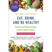 Eat, Drink, and Be Healthy: The Harvard Medical School Guide to Healthy Eating, Paperback/Walter Willett