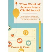 The End of American Childhood: A History of Parenting from Life on the Frontier to the Managed Child, Hardcover