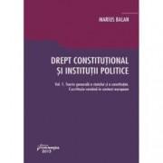 Drept constitutional si institutii politice. Vol. 1 Teoria generala a statului si a constitutiei. Constitutia romana in