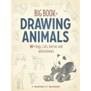 Big Book of Drawing Animals: 90+ Dogs, Cats, Horses and Wild Animals, Paperback